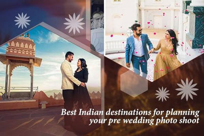 Best Indian Destinations for Planning Your Pre-Wedding Photo Shoot