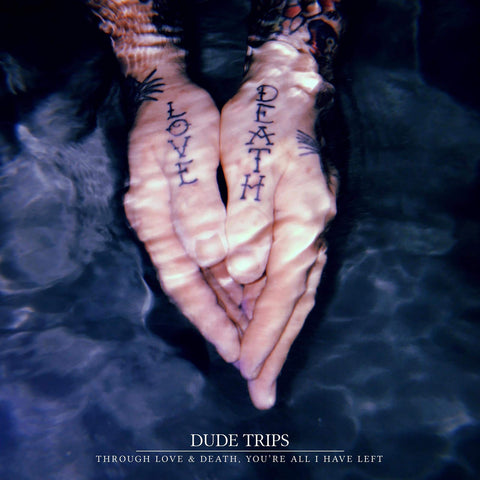 Dude Trips - Through Love & Death [VINYL]