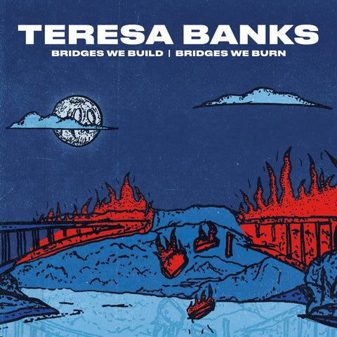 Teresa Banks - Bridges We Build / Bridges We Burn