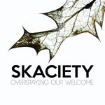 Skaciety - Overstaying Our Welcome