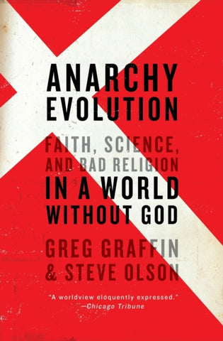 Anarchy Evolution : Faith, Science, and Bad Religion in a World Without God