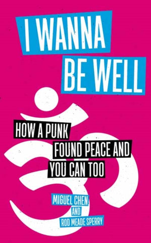 I Wanna Be Well : How a Punk Found Peace and You Can Too