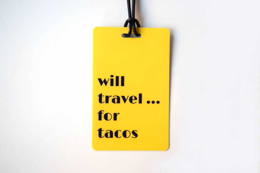 Will Travel For Tacos Luggage Tag