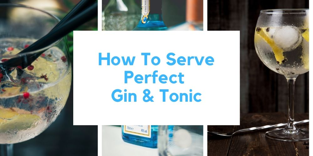 How to Serve the Perfect Gin & Tonic
