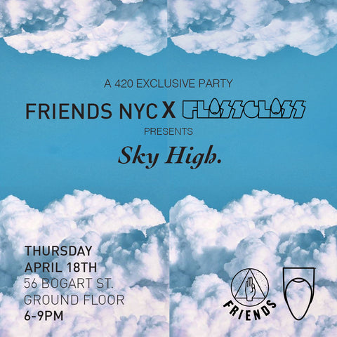 Friends NYC + Floss Gloss Sky High 420 Party