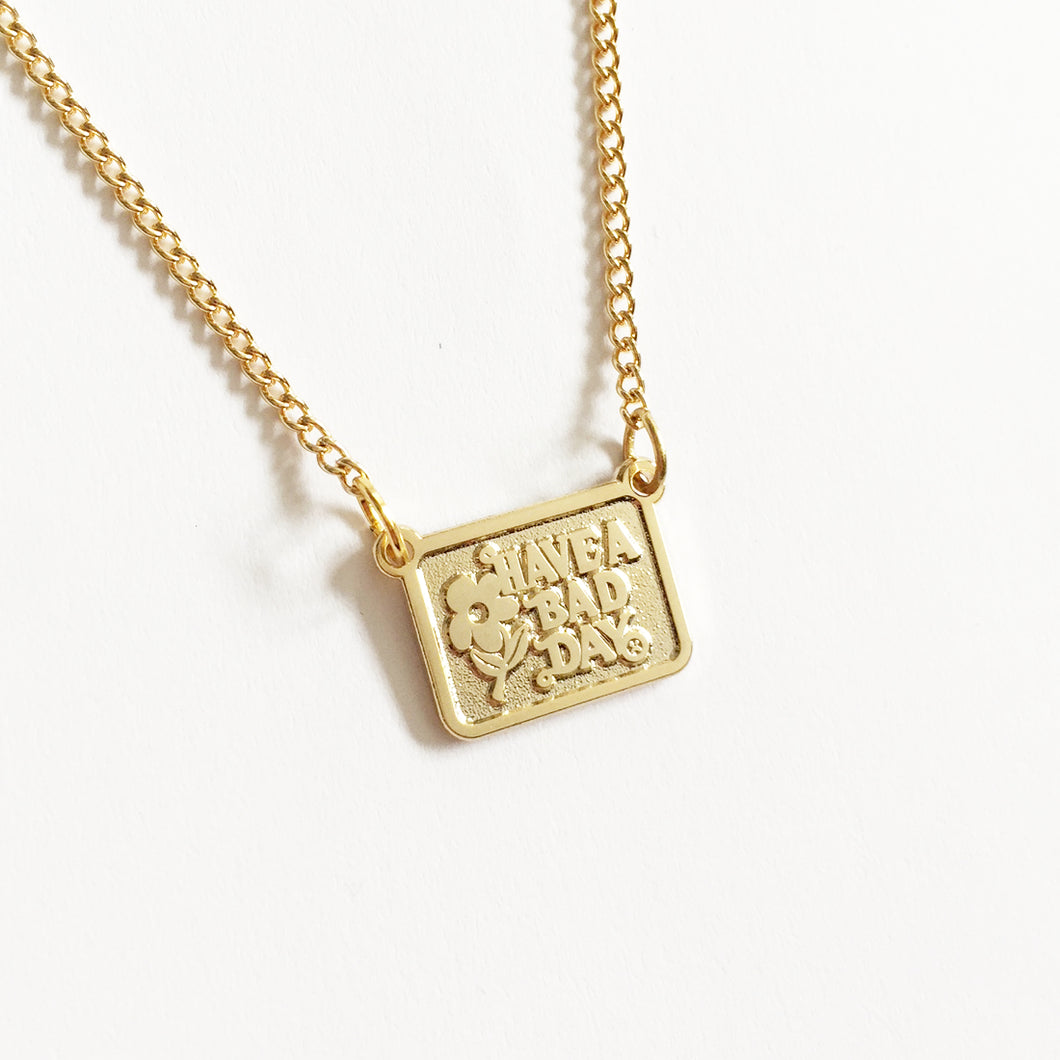 Have A Bad Day Necklace