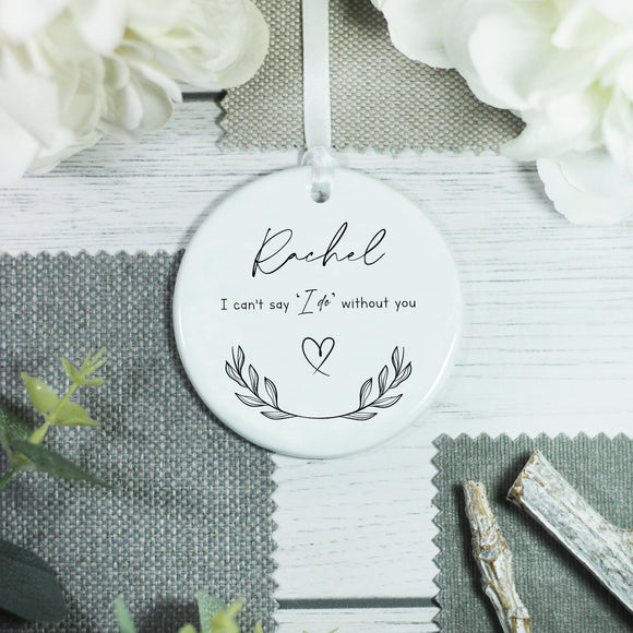 Personalised I can't say I Do without you Bridesmaid Keepsake - Shop Personalised Engraved Gifts & Customised Cufflinks | From Willow