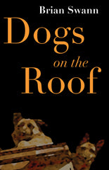 Dogs on the Roof by Brian Swann