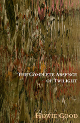 The Complete Absence of Twilight by Howie Good