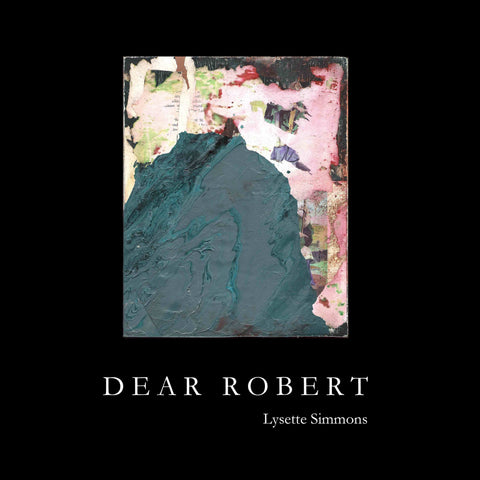 DEAR ROBERT by Lysette Simmons