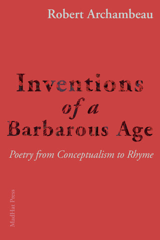 Inventions of a Barbarous Age by Robert Archambeau