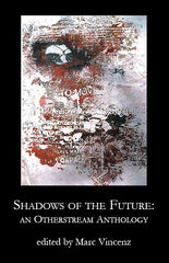 Shadows of the Future: An Otherstream Anthology ed. Marc Vincenz