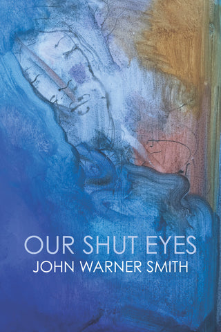 Our Shut Eyes by John Warner Smith