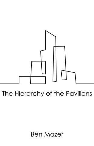 The Hierarchy of the Pavilions by Ben Mazer