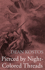 Pierced by Night-Colored Threads by Dean Kostos