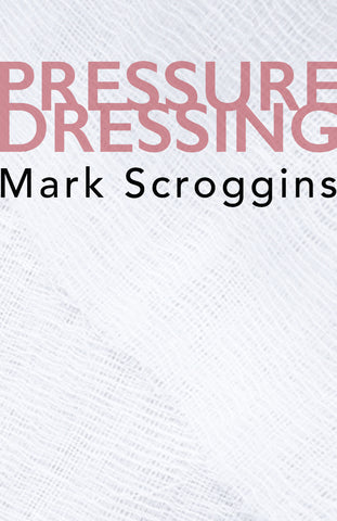 Pressure Dressing by Mark Scroggins