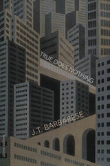 True Does Nothing by JT Barbarese