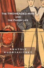 The Two-Headed Man and the Paper Life by Anatoly Kudryavitsky
