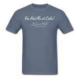 You Had Me at Cake Unisex Classic T-Shirt - denim