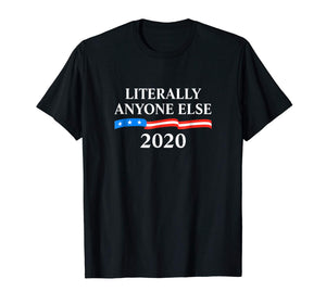 Literally Anyone Else 2020 Anti-Trump T-Shirt