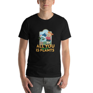 Short-Sleeve Unisex T-Shirt - ALL YOU NEED IS PLANTS