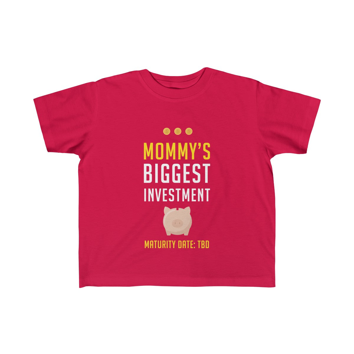 Mommy's Biggest Investment: Maturity Date TBD™ Toddler Tee