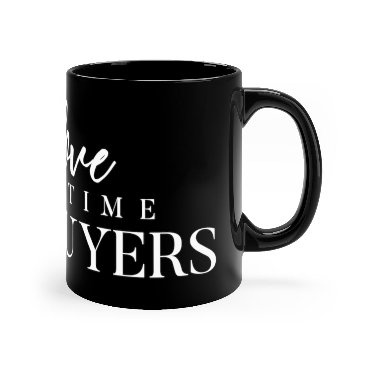 I Love First Time Homebuyers Black mug 11oz