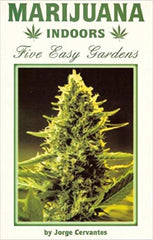 Marijuana Indoors Five Easy Gardens - by Jorge Cervantes
