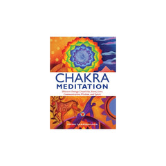 Chakra Meditation: Discovery Energy, Creativity, Focus, Love, Communication, Wisdom, and Spirit by Swami Saradananda