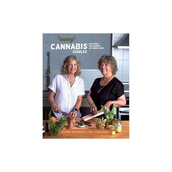 Healing Cannabis Edibles: Exploring the Synergy of Power Herbs by Pat Crocker
