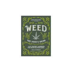 Weed: The User's Guide - A 21st Century Handbook for Enjoying Marijuana by David Schmader