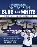 DIGITAL VERSION 100 Years In Blue & White: A Century Of Hockey In Toronto