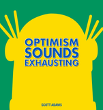 Optimism Sounds Exhausting: A Dilbert Collection