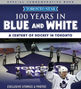 100 Years In Blue & White: A Century Of Hockey In Toronto