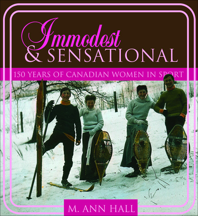 Immodest and Sensational 150 Years of Canadian Women in Sports