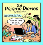 The Pajama Diaries: Having It All…And No Time To Do It