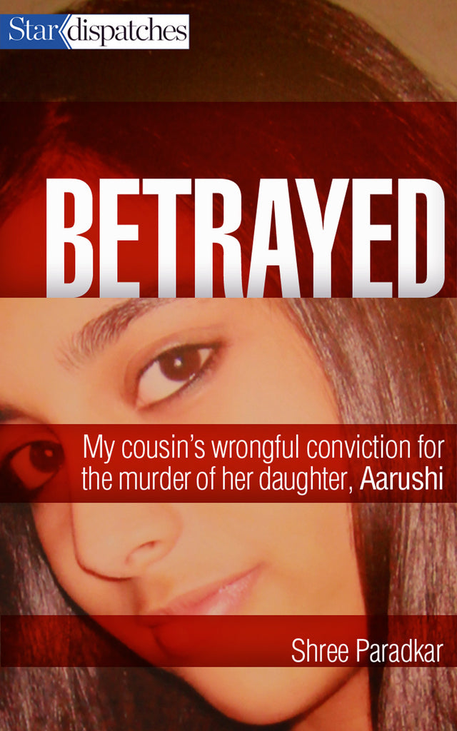 Image of Betrayed: My Cousin's Wrongful Conviction for the Murder of Her Daughter, Aarushi book cover