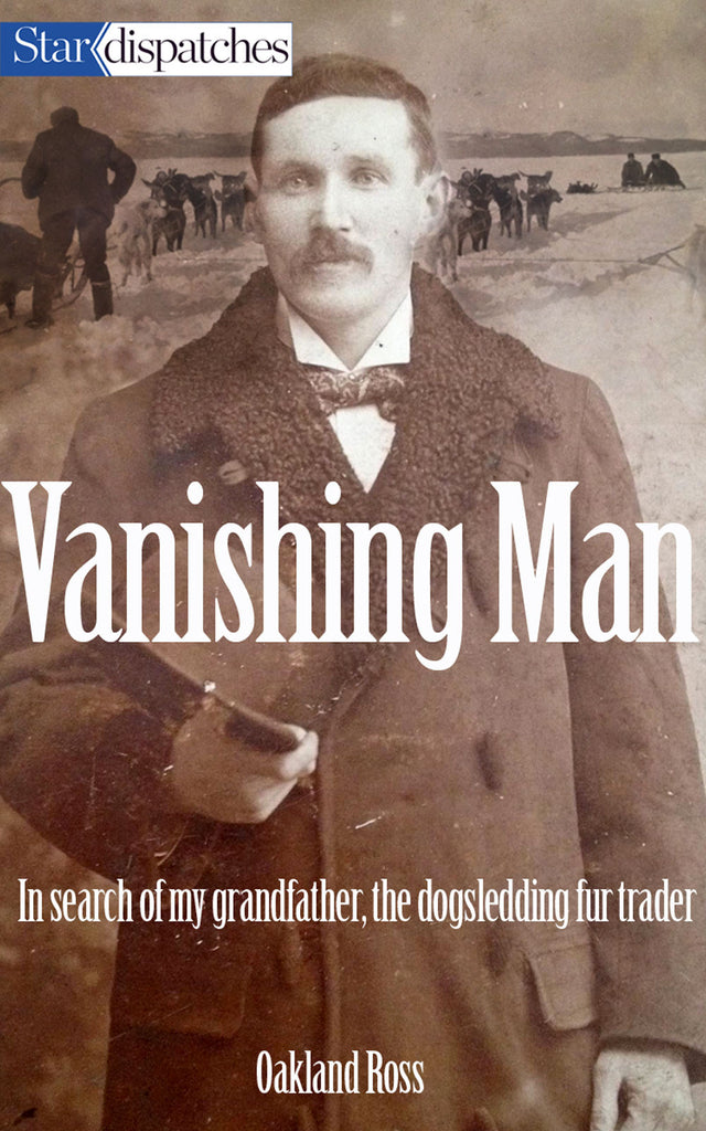 Vanishing Man: In Search of My Grandfather, the Dogsledding Fur Trader