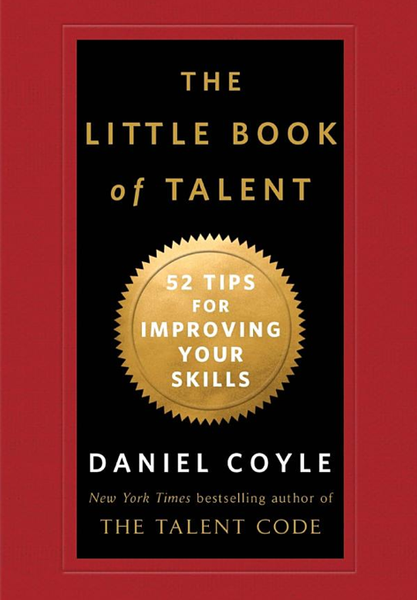 The Little Book of Talent: 52 Tips for Improving Your Skills - by Daniel Coyle (Hardcover)
