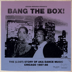 Jerome Derradji Presents Bang The Box! The (Lost) Story Of AKA Dance Music. Chicago 1987-88 (Warehouse Find!!)