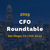 CFO Roundtable - October 21-22 in San Diego