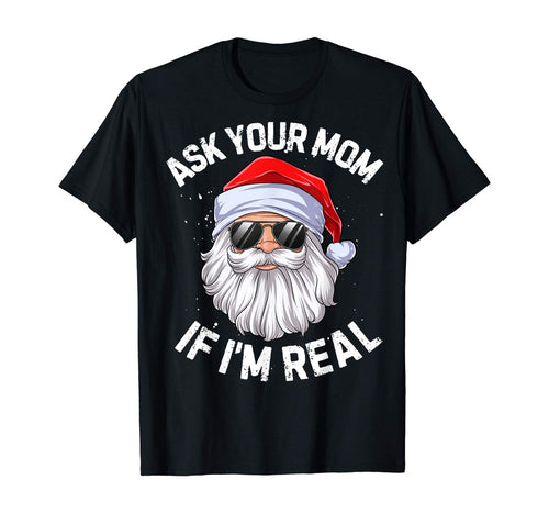 Ask Your Mom If I'm Real Funny Christmas Santa Claus Xmas T-Shirt