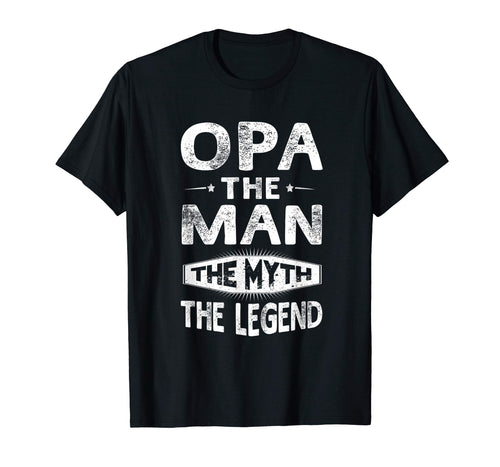 Opa The Man The Myth The Legend Fathers Day Gift Men T-Shirt