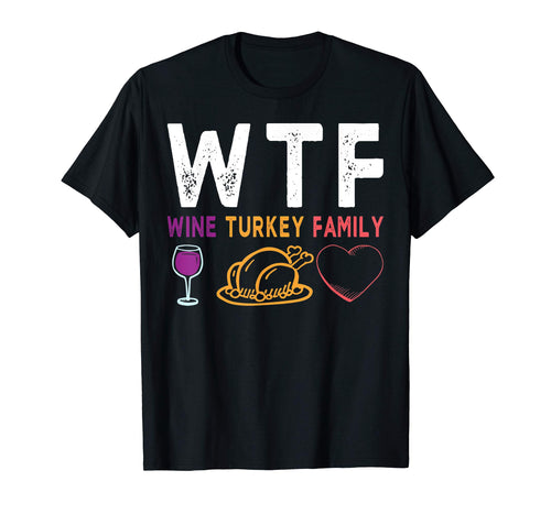 WTF Wine Turkey Family Shirt Funny Thanksgiving Day Tee