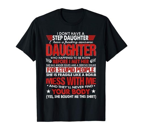 I Dont Have A Step Daughter I Have Awesome Daughter Tee Gift T-Shirt