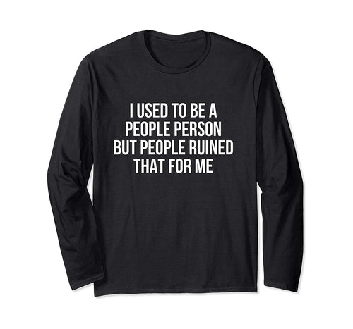 I used to be a people person but people ruined that for me Long Sleeve T-Shirt