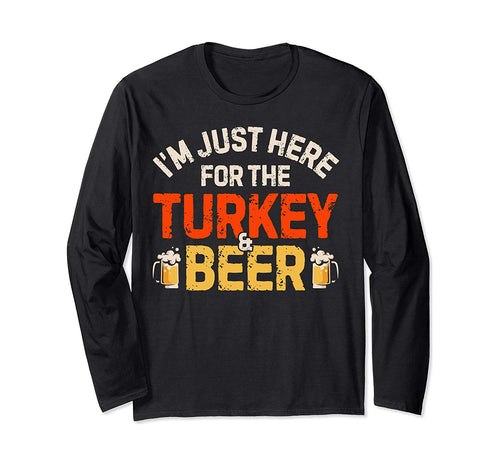 I'm Just Here For The Turkey And Beer Funny Thanksgiving Day Long Sleeve T-Shirt