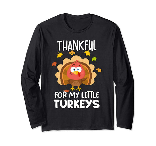 Thankful for my little turkeys shirt Teacher Thanksgiving  Long Sleeve T-Shirt