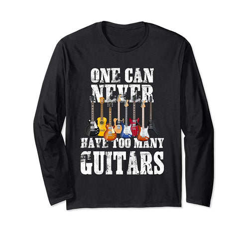 One Can Never Have Too Many Guitars Men Teen Boys Music Gift Long Sleeve T-Shirt