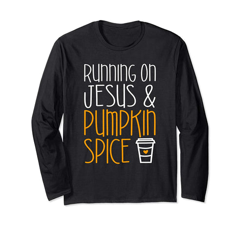 Running On Jesus And Pumpkin Spice T-Shirt Fall Season Gift Long Sleeve T-Shirt